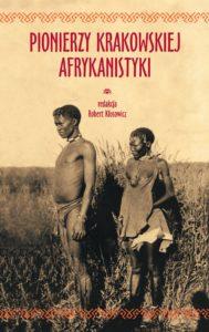 Pionierzy_krakowskiej_afrykanistyki_zdjecie okladki